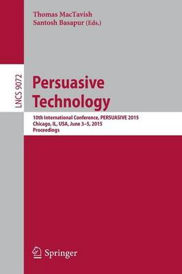 Persuasive Technology: 10th International Conference, PERSUASIVE 2015, Chicago, IL, USA, June 3-5, 2015,  Proceedings - Lecture Notes in Computer Science 9072 (Paperback)