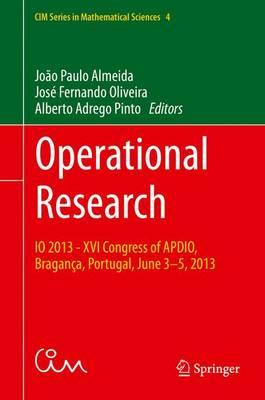Operational Research: IO 2013 - XVI Congress of APDIO, Braganca, Portugal, June 3-5, 2013 - CIM Series in Mathematical Sciences 4 (Hardback)