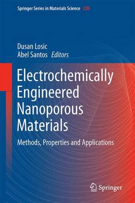 Electrochemically Engineered Nanoporous Materials: Methods, Properties and Applications - Springer Series in Materials Science 220 (Hardback)