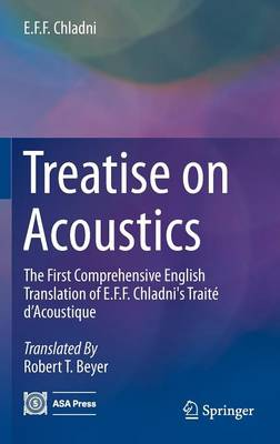 Treatise on Acoustics: The First Comprehensive English Translation of E.F.F. Chladni's Traite d'Acoustique (Hardback)