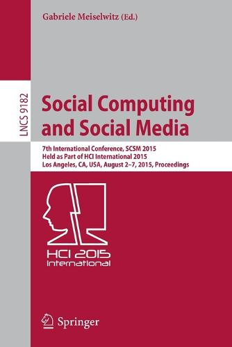 Social Computing and Social Media: 7th International Conference, SCSM 2015, Held as Part of HCI International 2015, Los Angeles, CA, USA, August 2-7, 2015, Proceedings - Lecture Notes in Computer Science 9182 (Paperback)