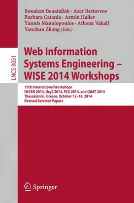 Web Information Systems Engineering - WISE 2014 Workshops: 15th International Workshops IWCSN 2014, Org2 2014, PCS 2014, and QUAT 2014, Thessaloniki, Greece, October 12-14, 2014, Revised Selected Papers - Information Systems and Applications, incl. Internet/Web, and HCI 9051 (Paperback)