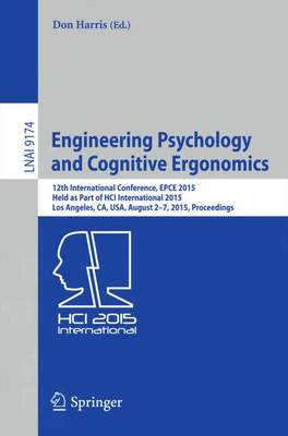 Engineering Psychology and Cognitive Ergonomics: 12th International Conference, EPCE 2015, Held as Part of HCI International 2015, Los Angeles, CA, USA, August 2-7, 2015, Proceedings - Lecture Notes in Artificial Intelligence 9174 (Paperback)