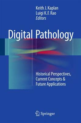 Digital Pathology: Historical Perspectives, Current Concepts & Future Applications (Hardback)