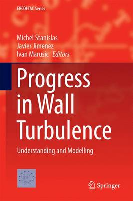 Progress in Wall Turbulence 2: Understanding and Modelling - ERCOFTAC Series 23 (Hardback)
