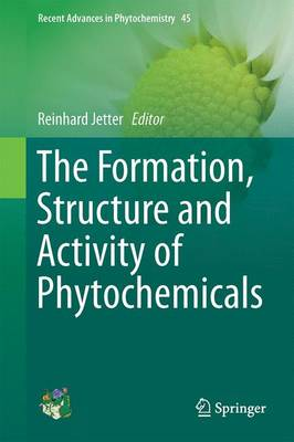The Formation, Structure and Activity of Phytochemicals - Recent Advances in Phytochemistry 45 (Hardback)