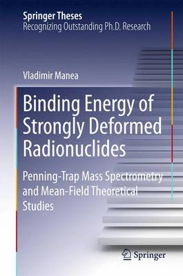 Binding Energy of Strongly Deformed Radionuclides: Penning-Trap Mass Spectrometry and Mean-Field Theoretical Studies - Springer Theses (Hardback)