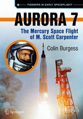 Aurora 7: The Mercury Space Flight of M. Scott Carpenter - Space Exploration (Paperback)