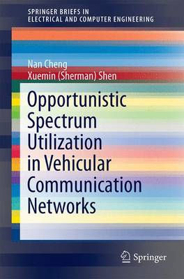 Opportunistic Spectrum Utilization in Vehicular Communication Networks - SpringerBriefs in Electrical and Computer Engineering (Paperback)