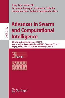 Advances in Swarm and Computational Intelligence: 6th International Conference, ICSI 2015 held in conjunction with the Second BRICS Congress, CCI 2015, Beijing, China, June 25-28, 2015, Proceedings, Part III - Lecture Notes in Computer Science 9142 (Paperback)