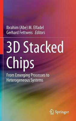 3D Stacked Chips: From Emerging Processes to Heterogeneous Systems (Hardback)