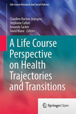A Life Course Perspective on Health Trajectories and Transitions - Life Course Research and Social Policies 4 (Hardback)
