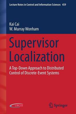 Supervisor Localization: A Top-Down Approach to Distributed Control of Discrete-Event Systems - Lecture Notes in Control and Information Sciences 459 (Paperback)