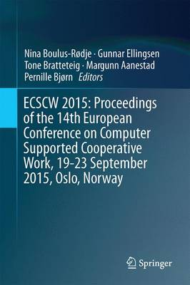 ECSCW 2015: Proceedings of the 14th European Conference on Computer Supported Cooperative Work, 19-23 September 2015, Oslo, Norway (Hardback)