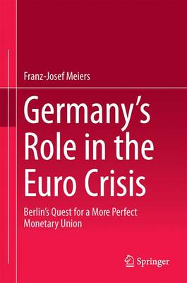 Germany's Role in the Euro Crisis: Berlin's Quest for a More Perfect Monetary Union (Hardback)