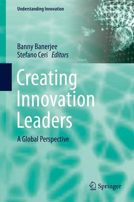 Creating Innovation Leaders: A Global Perspective - Understanding Innovation (Hardback)