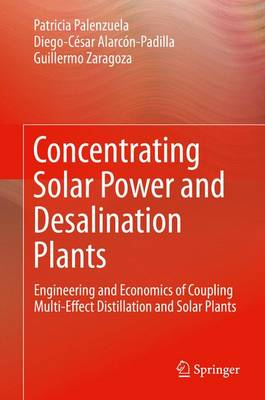 Concentrating Solar Power and Desalination Plants: Engineering and Economics of Coupling Multi-Effect Distillation and Solar Plants (Hardback)