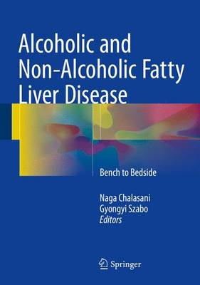 Alcoholic and Non-Alcoholic Fatty Liver Disease: Bench to Bedside (Hardback)