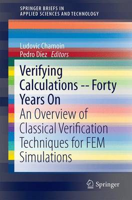 Verifying Calculations - Forty Years On: An Overview of Classical Verification Techniques for FEM Simulations - SpringerBriefs in Applied Sciences and Technology (Paperback)