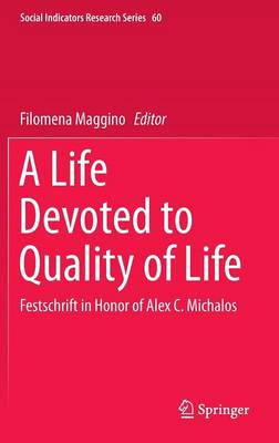 A Life Devoted to Quality of Life: Festschrift in Honor of Alex C. Michalos - Social Indicators Research Series 60 (Hardback)
