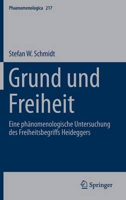 Grund Und Freiheit: Eine Ph nomenologische Untersuchung Des Freiheitsbegriffs Heideggers - Phaenomenologica 217 (Hardback)