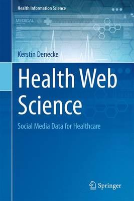 Health Web Science: Social Media Data for Healthcare - Health Information Science (Hardback)