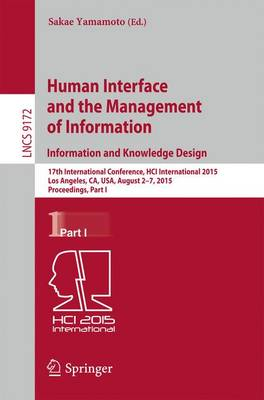 Human Interface and the Management of Information. Information and Knowledge Design: 17th International Conference, HCI International 2015, Los Angeles, CA, USA, August 2-7, 2015, Proceedings, Part I - Information Systems and Applications, incl. Internet/Web, and HCI 9172 (Paperback)
