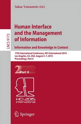 Human Interface and the Management of Information. Information and Knowledge in Context: 17th International Conference, HCI International 2015, Los Angeles, CA, USA, August 2-7, 2015, Proceedings, Part II - Information Systems and Applications, incl. Internet/Web, and HCI 9173 (Paperback)