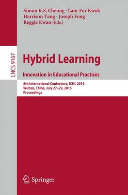 Hybrid Learning: Innovation in Educational Practices: 8th International Conference, ICHL 2015, Wuhan, China, July 27-29, 2015. Proceedings - Lecture Notes in Computer Science 9167 (Paperback)