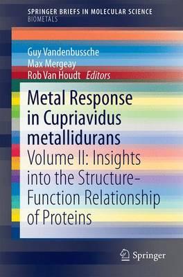 Metal Response in Cupriavidus metallidurans: Volume II: Insights into the Structure-Function Relationship of Proteins - SpringerBriefs in Biometals (Paperback)
