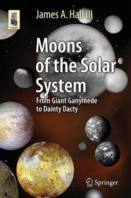 Moons of the Solar System: From Giant Ganymede to Dainty Dactyl - Astronomers' Universe (Paperback)