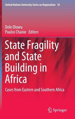 State Fragility and State Building in Africa: Cases from Eastern and Southern Africa - United Nations University Series on Regionalism 10 (Hardback)