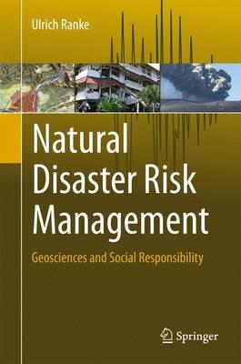 Natural Disaster Risk Management: Geosciences and Social Responsibility (Hardback)