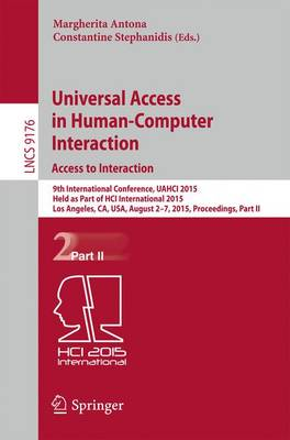 Universal Access in Human-Computer Interaction. Access to Interaction: 9th International Conference, UAHCI 2015, Held as Part of HCI International 2015, Los Angeles, CA, USA, August 2-7, 2015, Proceedings, Part II - Lecture Notes in Computer Science 9176 (Paperback)