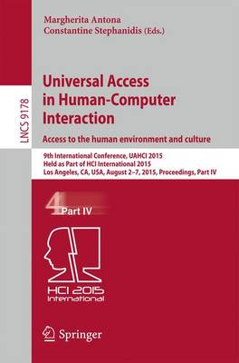 Universal Access in Human-Computer Interaction. Access to the Human Environment and Culture: 9th International Conference, UAHCI 2015, Held as Part of HCI International 2015, Los Angeles, CA, USA, August 2-7, 2015, Proceedings, Part IV - Information Systems and Applications, incl. Internet/Web, and HCI 9178 (Paperback)