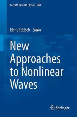 New Approaches to Nonlinear Waves - Lecture Notes in Physics 908 (Paperback)
