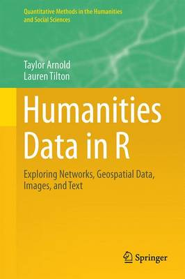 Humanities Data in R: Exploring Networks, Geospatial Data, Images, and Text - Quantitative Methods in the Humanities and Social Sciences (Hardback)