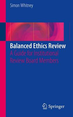 Balanced Ethics Review: A Guide for Institutional Review Board Members (Paperback)