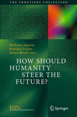 How Should Humanity Steer the Future? - The Frontiers Collection (Hardback)