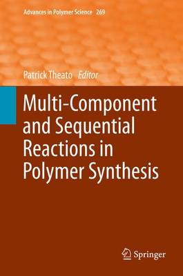 Multi-Component and Sequential Reactions in Polymer Synthesis - Advances in Polymer Science 269 (Hardback)
