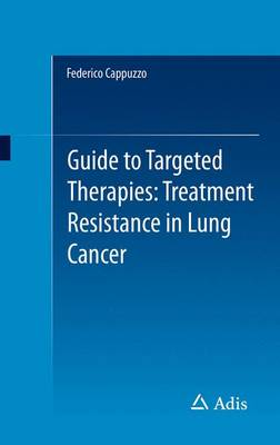 Guide to Targeted Therapies: Treatment Resistance in Lung Cancer (Paperback)