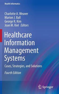 Healthcare Information Management Systems: Cases, Strategies, and Solutions - Health Informatics (Hardback)