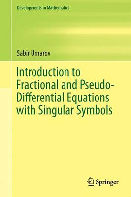 Introduction to Fractional and Pseudo-Differential Equations with Singular Symbols - Developments in Mathematics 41 (Hardback)