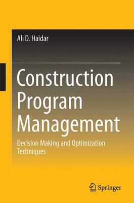 Construction Program Management - Decision Making and Optimization Techniques (Hardback)