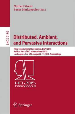 Distributed, Ambient, and Pervasive Interactions: Third International Conference, DAPI 2015, Held as Part of HCI International 2015, Los Angeles, CA, USA, August 2-7, 2015, Proceedings - Lecture Notes in Computer Science 9189 (Paperback)