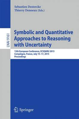 Symbolic and Quantitative Approaches to Reasoning with Uncertainty: 13th European Conference, ECSQARU 2015, Compiegne, France, July 15-17, 2015. Proceedings - Lecture Notes in Artificial Intelligence 9161 (Paperback)