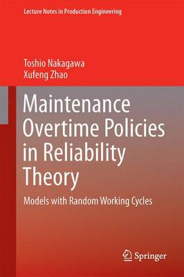 Maintenance Overtime Policies in Reliability Theory: Models with Random Working Cycles - Lecture Notes in Production Engineering (Hardback)