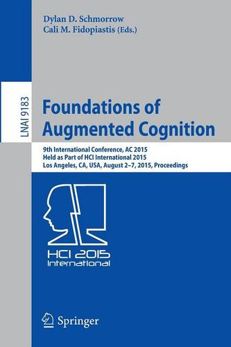 Foundations of Augmented Cognition: 9th International Conference, AC 2015, Held as Part of HCI International 2015, Los Angeles, CA, USA, August 2-7, 2015, Proceedings - Lecture Notes in Artificial Intelligence 9183 (Paperback)
