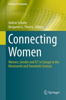 Connecting Women: Women, Gender and ICT in Europe in the Nineteenth and Twentieth Century - History of Computing (Hardback)