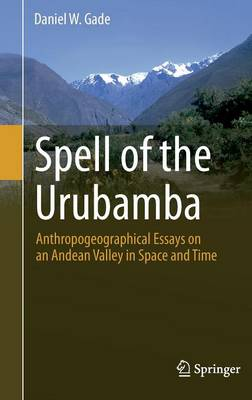 Spell of the Urubamba: Anthropogeographical Essays on an Andean Valley in Space and Time (Hardback)
